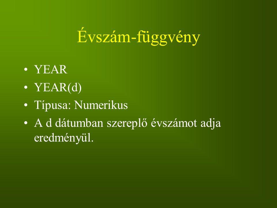 Évszám-függvény YEAR YEAR(d) Típusa: Numerikus