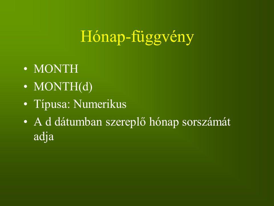 Hónap-függvény MONTH MONTH(d) Típusa: Numerikus