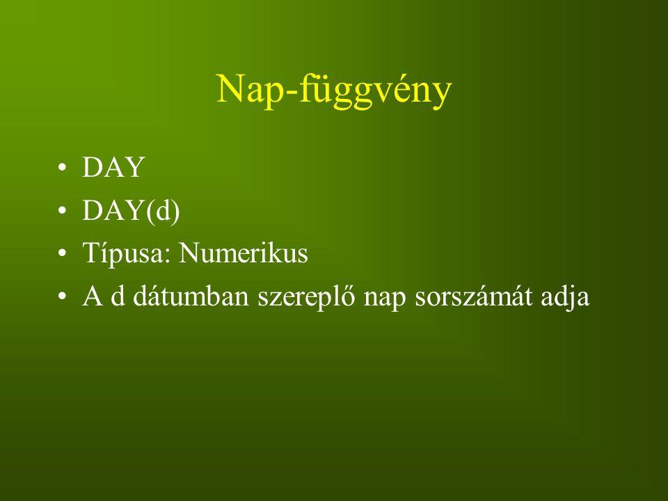 Nap-függvény DAY DAY(d) Típusa: Numerikus