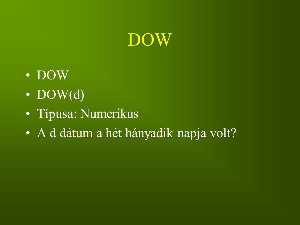 DOW DOW DOW(d) Típusa: Numerikus A d dátum a hét hányadik napja volt