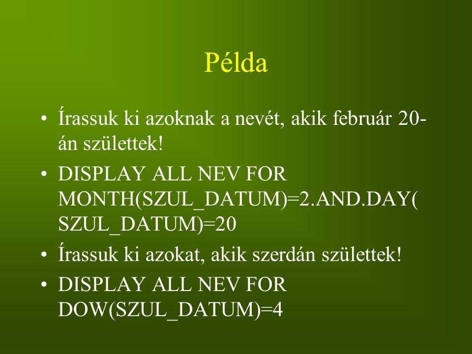 Példa Írassuk ki azoknak a nevét, akik február 20-án születtek!