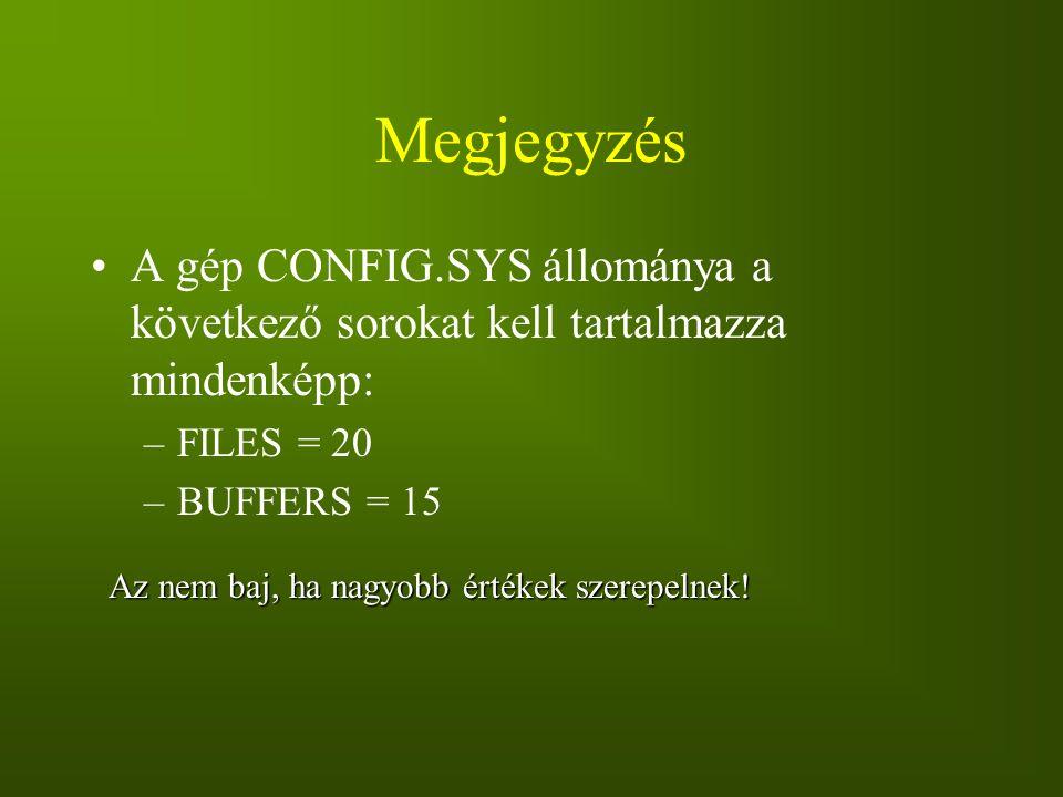 Megjegyzés A gép CONFIG.SYS állománya a következő sorokat kell tartalmazza mindenképp: FILES = 20.