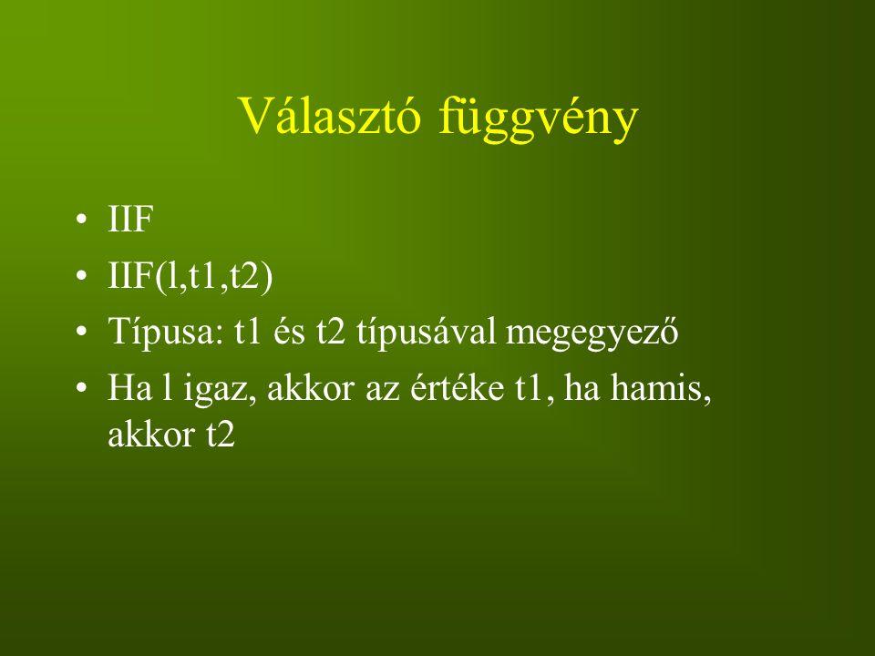 Választó függvény IIF IIF(l,t1,t2)