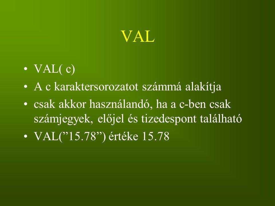 VAL VAL( c) A c karaktersorozatot számmá alakítja