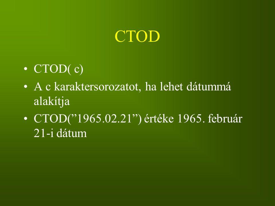 CTOD CTOD( c) A c karaktersorozatot, ha lehet dátummá alakítja