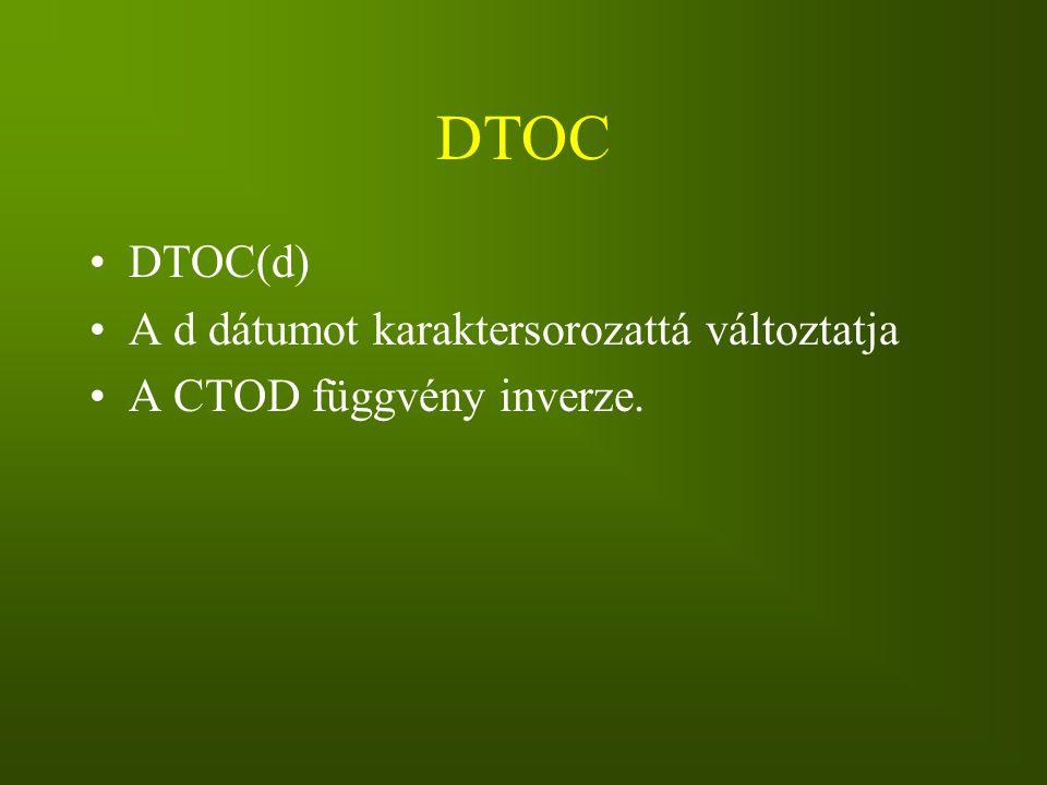 DTOC DTOC(d) A d dátumot karaktersorozattá változtatja