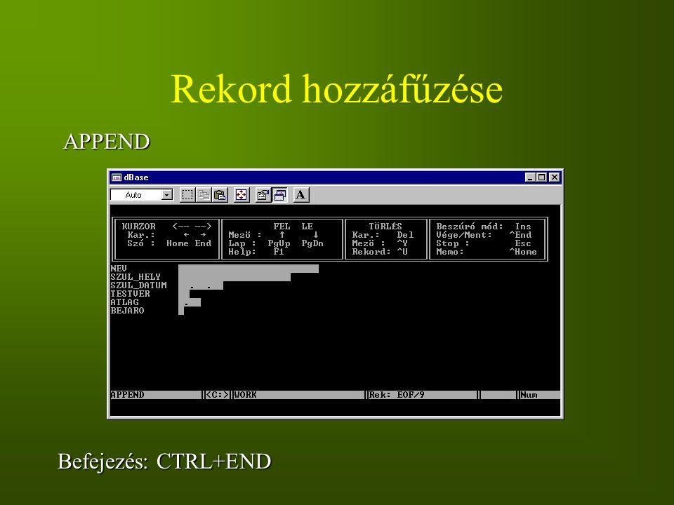 Rekord hozzáfűzése APPEND Befejezés: CTRL+END
