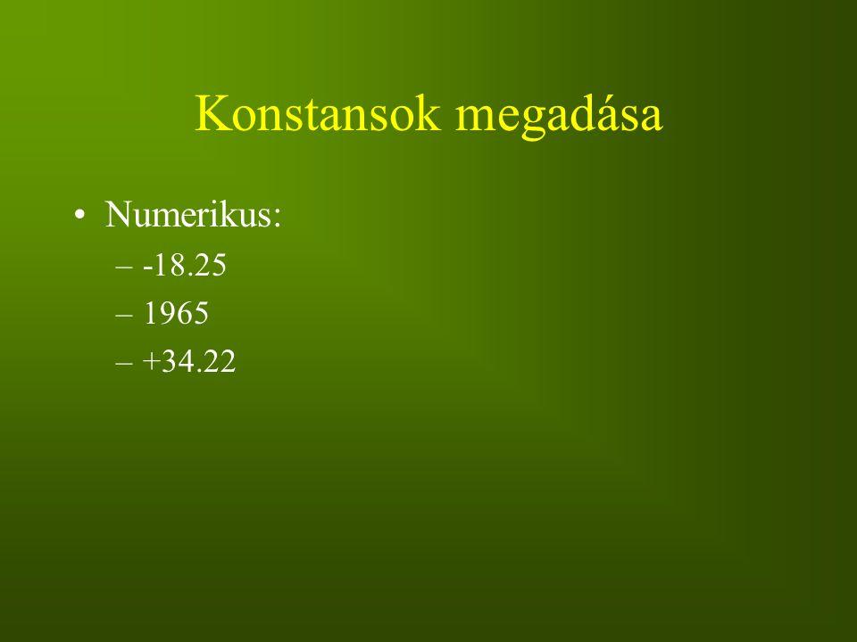 Konstansok megadása Numerikus: -18.25 1965 +34.22
