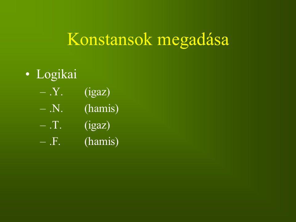 Konstansok megadása Logikai .Y. (igaz) .N. (hamis) .T. (igaz)