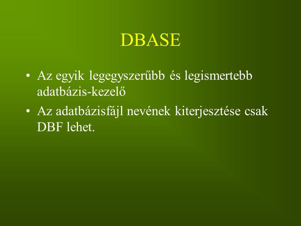 DBASE Az egyik legegyszerűbb és legismertebb adatbázis-kezelő