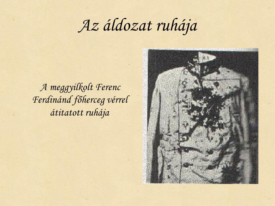 A meggyilkolt Ferenc Ferdinánd főherceg vérrel átitatott ruhája