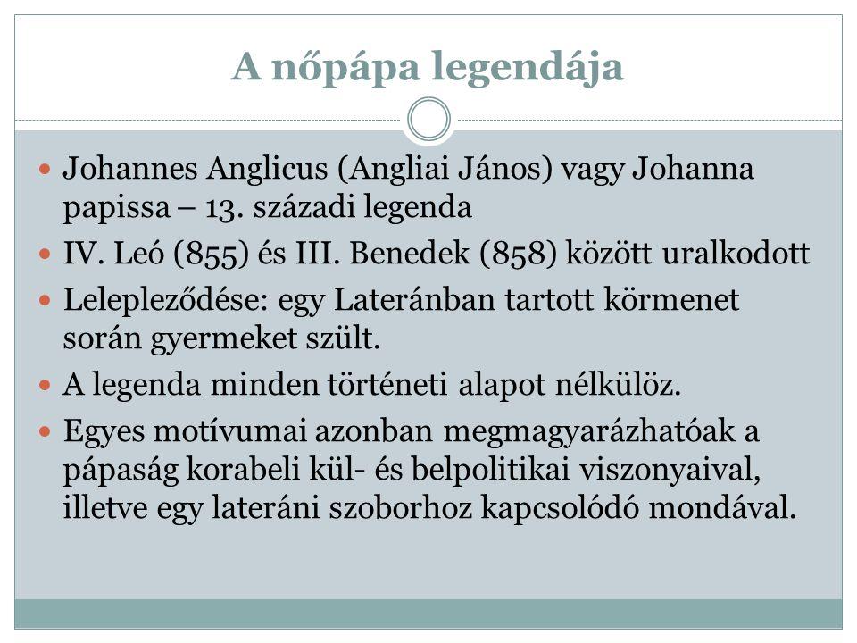 A nőpápa legendája Johannes Anglicus (Angliai János) vagy Johanna papissa – 13. századi legenda.