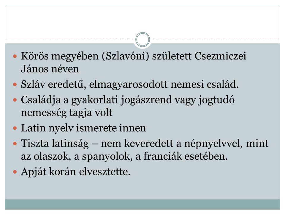 Körös megyében (Szlavóni) született Csezmiczei János néven