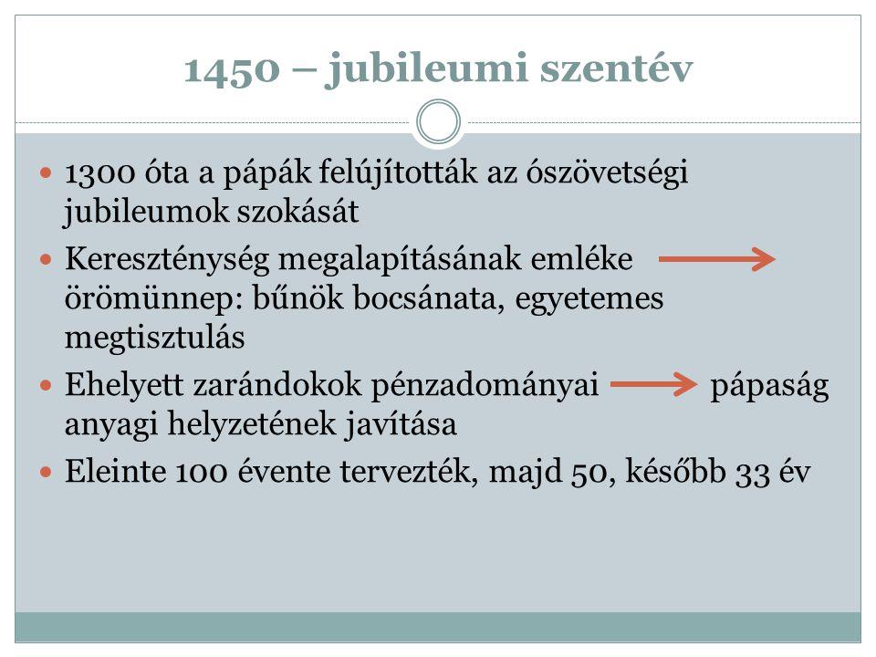 1450 – jubileumi szentév 1300 óta a pápák felújították az ószövetségi jubileumok szokását.
