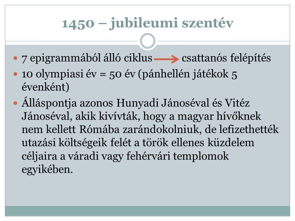 1450 – jubileumi szentév 7 epigrammából álló ciklus csattanós felépítés. 10 olympiasi év = 50 év (pánhellén játékok 5 évenként)