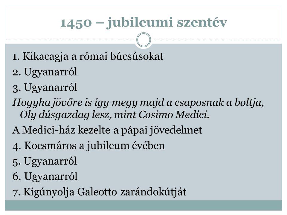 1450 – jubileumi szentév 1. Kikacagja a római búcsúsokat 2. Ugyanarról
