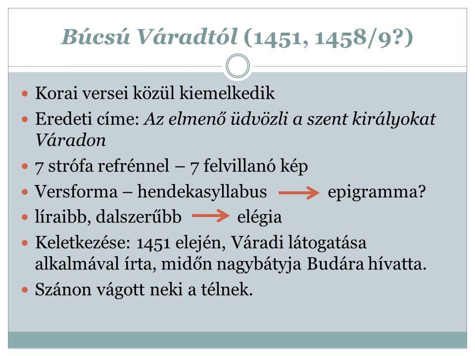 Búcsú Váradtól (1451, 1458/9 ) Korai versei közül kiemelkedik