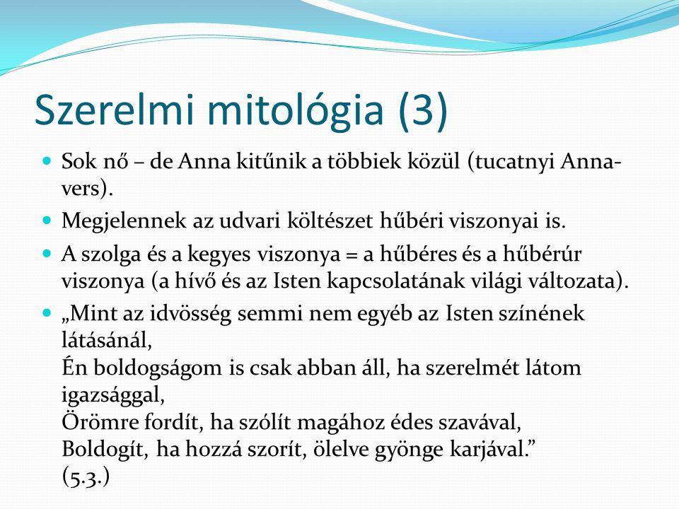 Szerelmi mitológia (3) Sok nő – de Anna kitűnik a többiek közül (tucatnyi Anna-vers). Megjelennek az udvari költészet hűbéri viszonyai is.