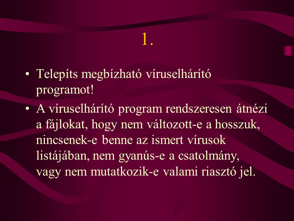 1. Telepíts megbízható víruselhárító programot!