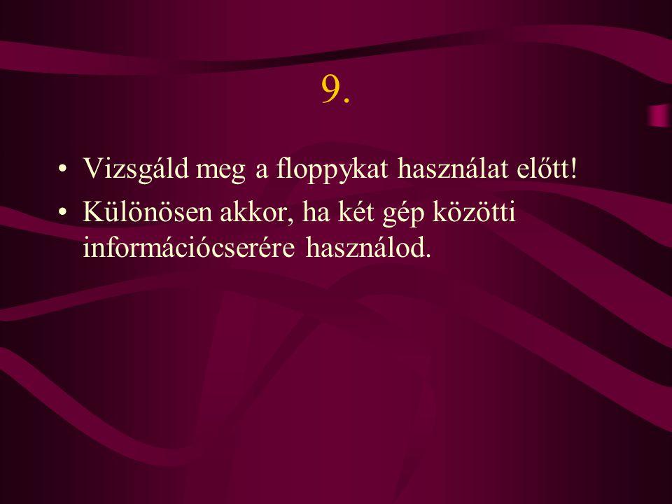 9. Vizsgáld meg a floppykat használat előtt!