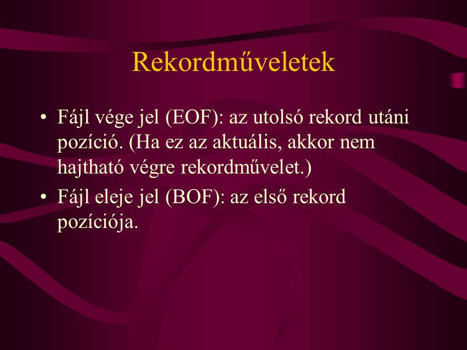 Rekordműveletek Fájl vége jel (EOF): az utolsó rekord utáni pozíció. (Ha ez az aktuális, akkor nem hajtható végre rekordművelet.)