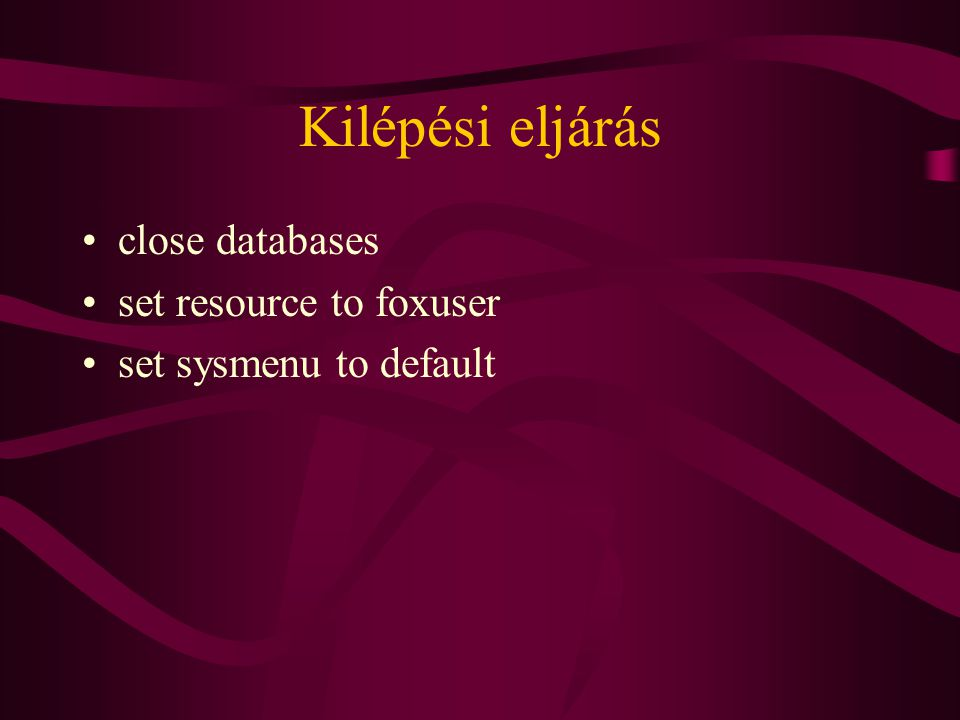 Kilépési eljárás close databases set resource to foxuser