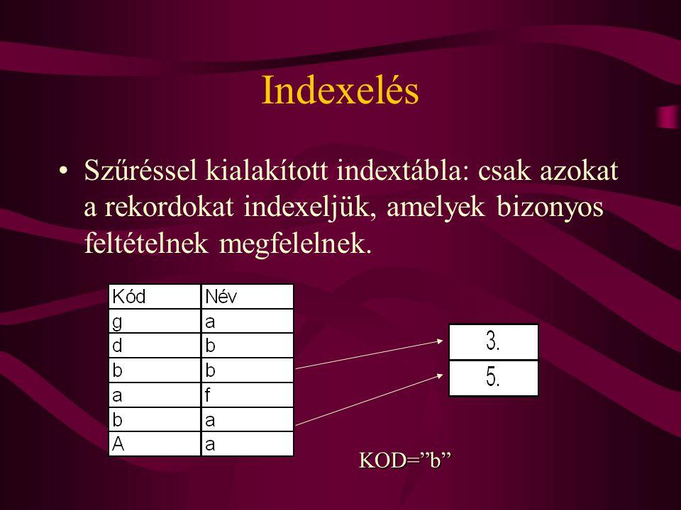 Indexelés Szűréssel kialakított indextábla: csak azokat a rekordokat indexeljük, amelyek bizonyos feltételnek megfelelnek.