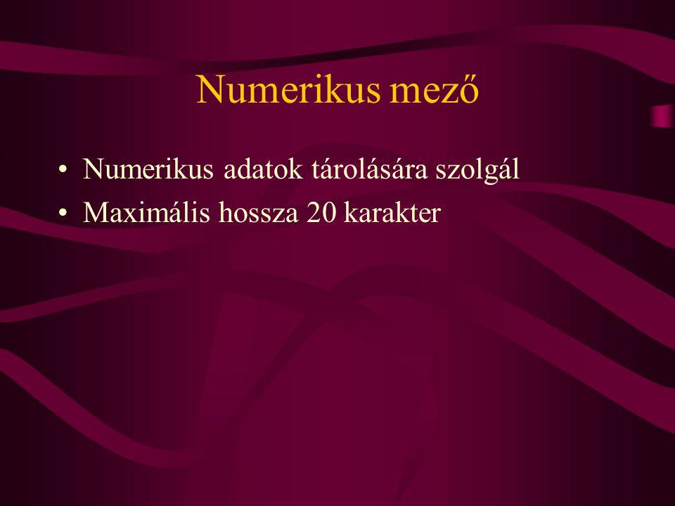 Numerikus mező Numerikus adatok tárolására szolgál