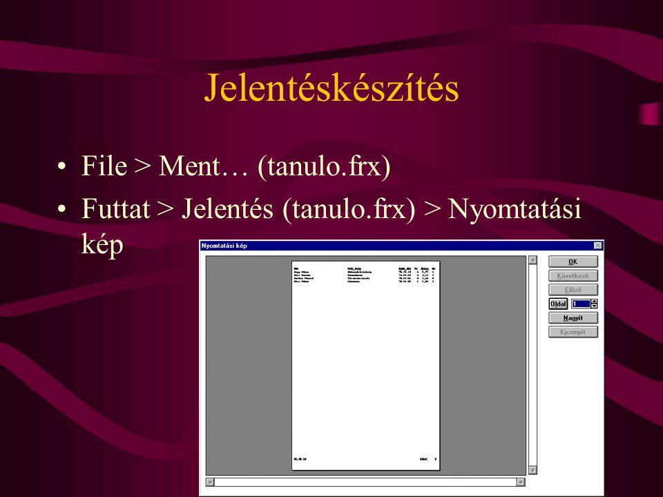 Jelentéskészítés File > Ment… (tanulo.frx)