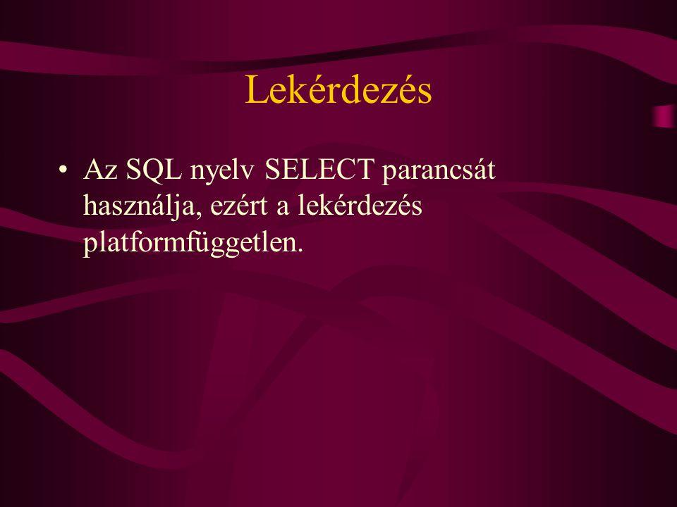 Lekérdezés Az SQL nyelv SELECT parancsát használja, ezért a lekérdezés platformfüggetlen.