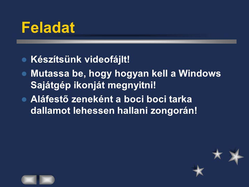 Feladat Készítsünk videofájlt!