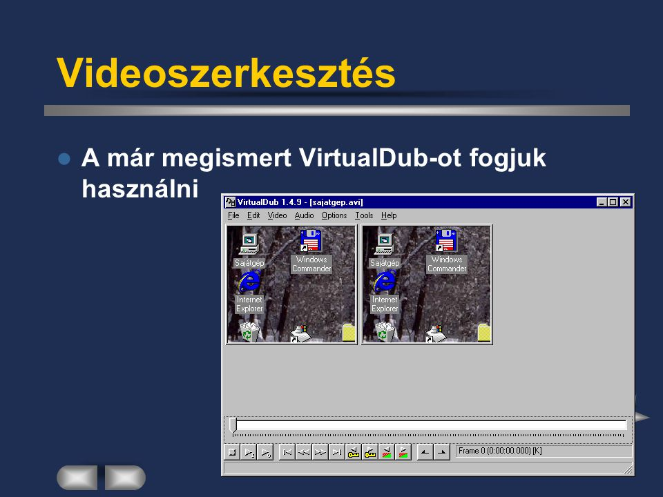 Videoszerkesztés A már megismert VirtualDub-ot fogjuk használni