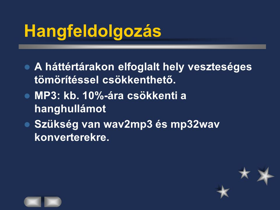 Hangfeldolgozás A háttértárakon elfoglalt hely veszteséges tömörítéssel csökkenthető. MP3: kb. 10%-ára csökkenti a hanghullámot.