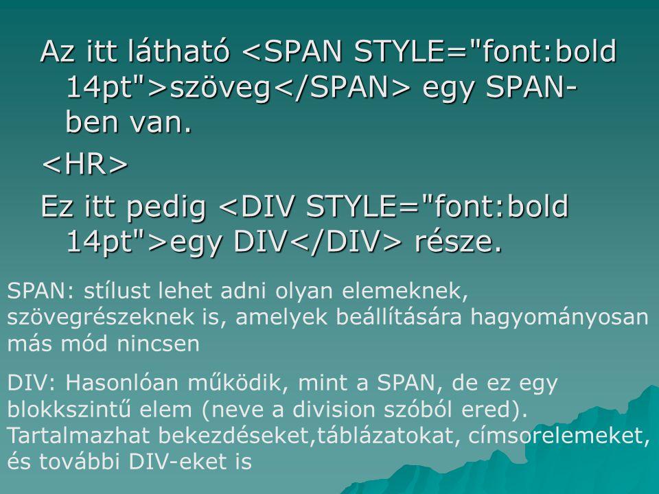 Az itt látható <SPAN STYLE= font:bold 14pt >szöveg</SPAN> egy SPAN-ben van.