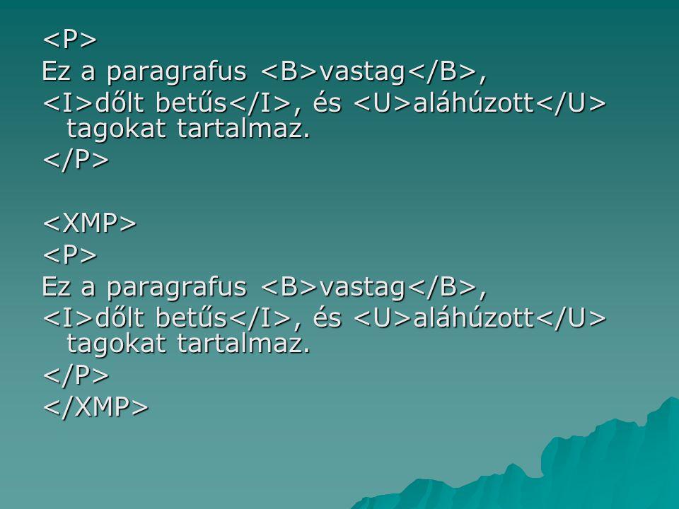 <P> Ez a paragrafus <B>vastag</B>, <I>dőlt betűs</I>, és <U>aláhúzott</U> tagokat tartalmaz. </P>