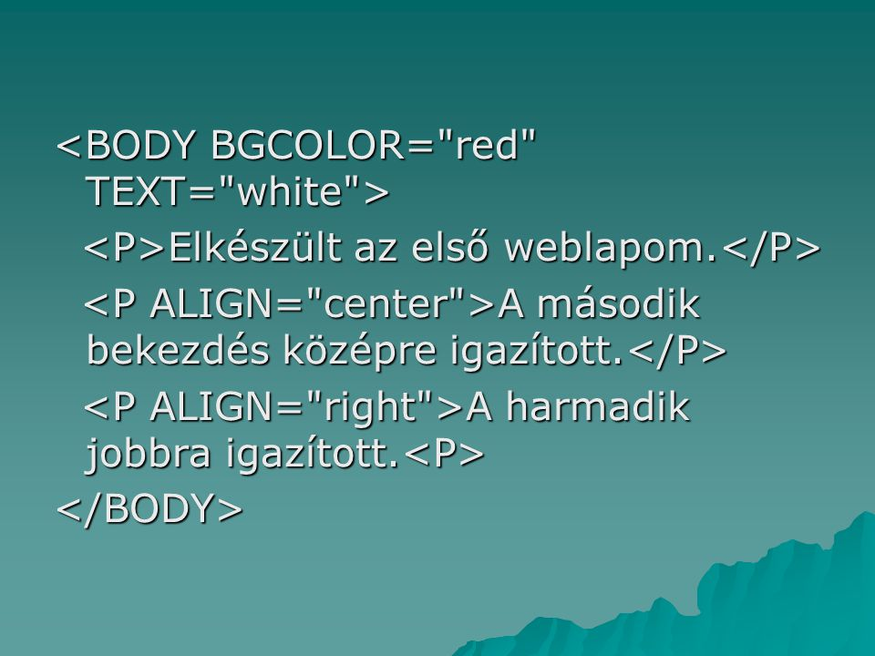 <BODY BGCOLOR= red TEXT= white >