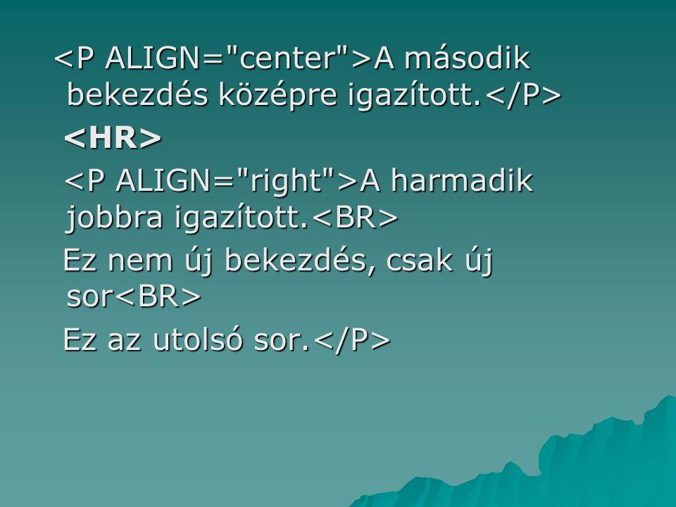<P ALIGN= center >A második bekezdés középre igazított