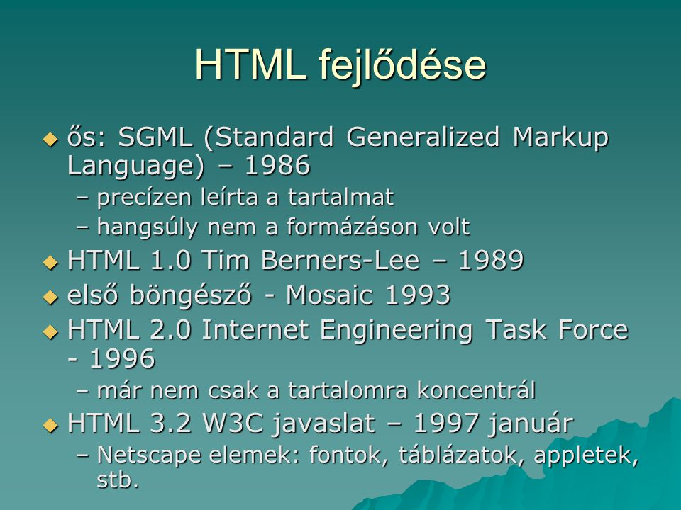 HTML fejlődése ős: SGML (Standard Generalized Markup Language) – 1986