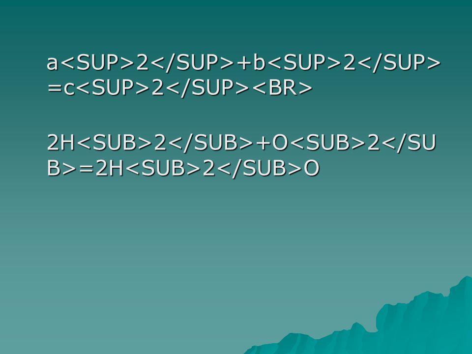 a<SUP>2</SUP>+b<SUP>2</SUP>=c<SUP>2</SUP><BR>