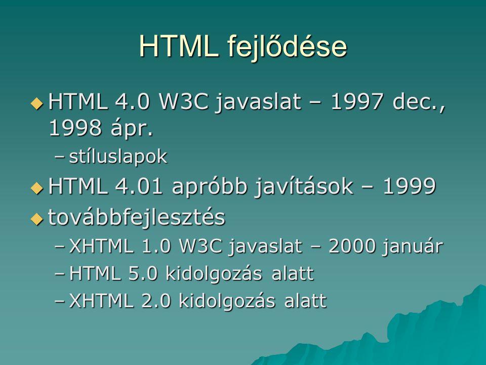 HTML fejlődése HTML 4.0 W3C javaslat – 1997 dec., 1998 ápr.