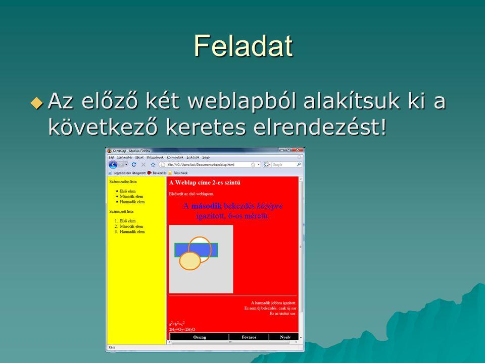 Feladat Az előző két weblapból alakítsuk ki a következő keretes elrendezést!
