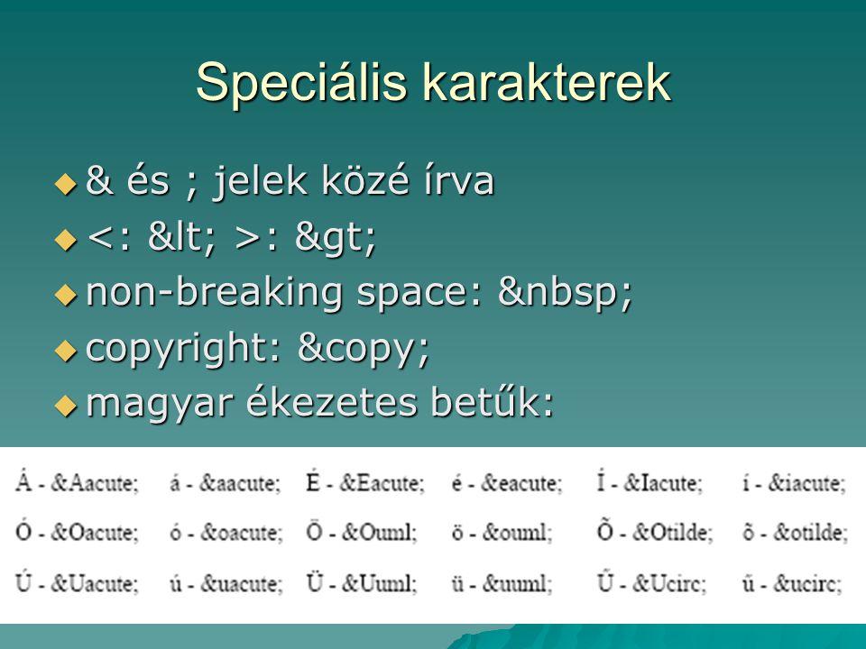 Speciális karakterek & és ; jelek közé írva <: < >: >