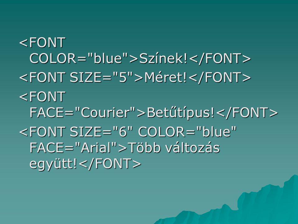 <FONT COLOR= blue >Színek!</FONT>