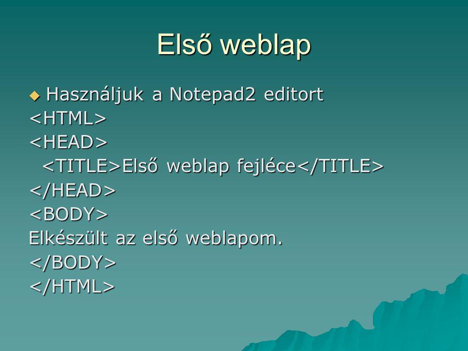 Első weblap Használjuk a Notepad2 editort <HTML> <HEAD>