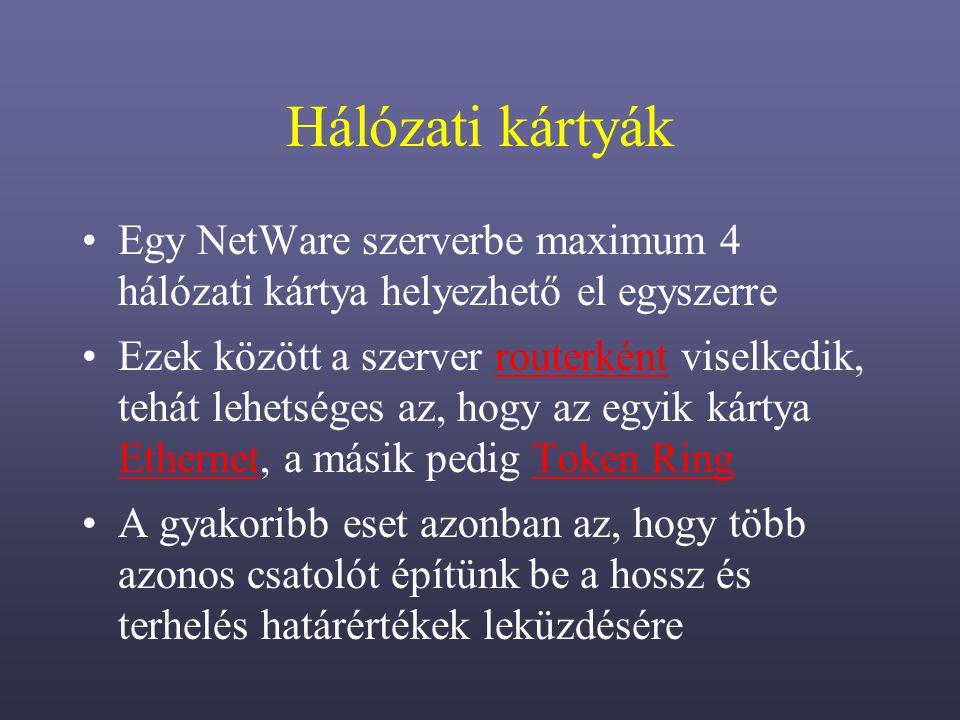 Hálózati kártyák Egy NetWare szerverbe maximum 4 hálózati kártya helyezhető el egyszerre.