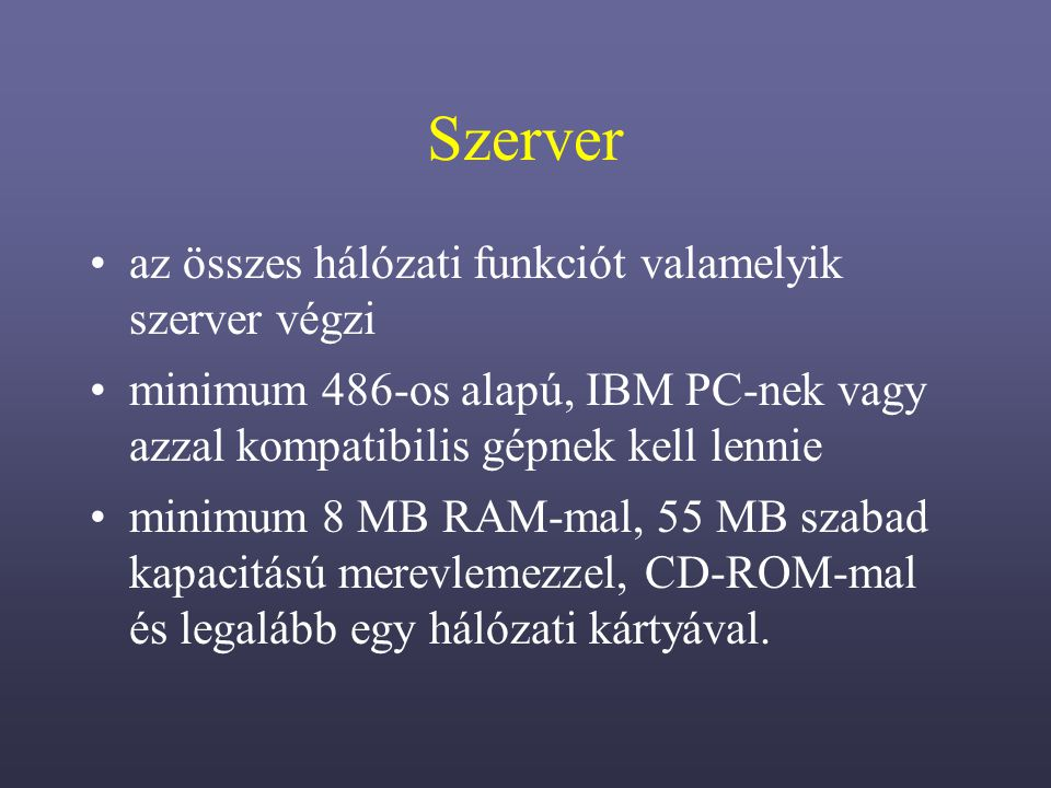 Szerver az összes hálózati funkciót valamelyik szerver végzi
