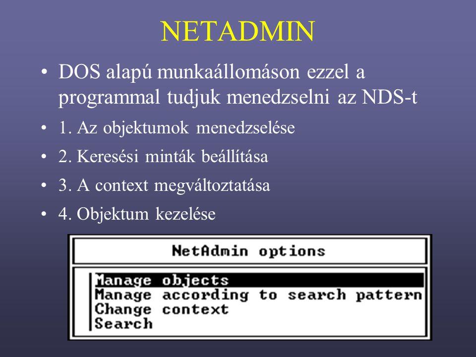 NETADMIN DOS alapú munkaállomáson ezzel a programmal tudjuk menedzselni az NDS-t. 1. Az objektumok menedzselése.