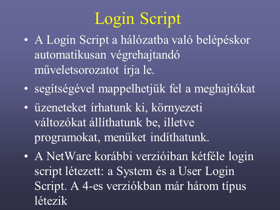 Login Script A Login Script a hálózatba való belépéskor automatikusan végrehajtandó műveletsorozatot írja le.