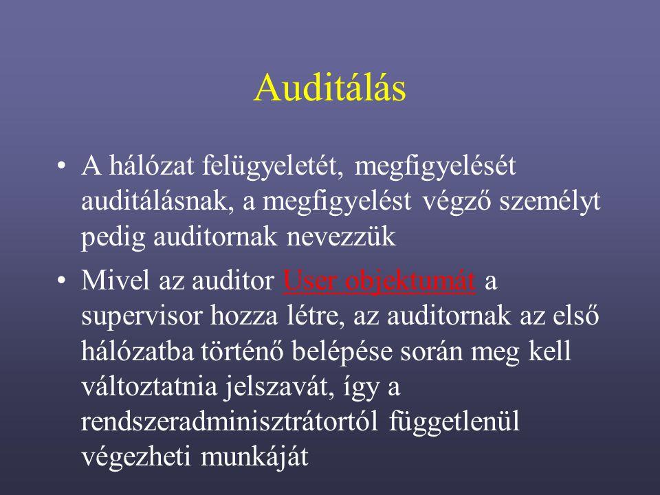 Auditálás A hálózat felügyeletét, megfigyelését auditálásnak, a megfigyelést végző személyt pedig auditornak nevezzük.