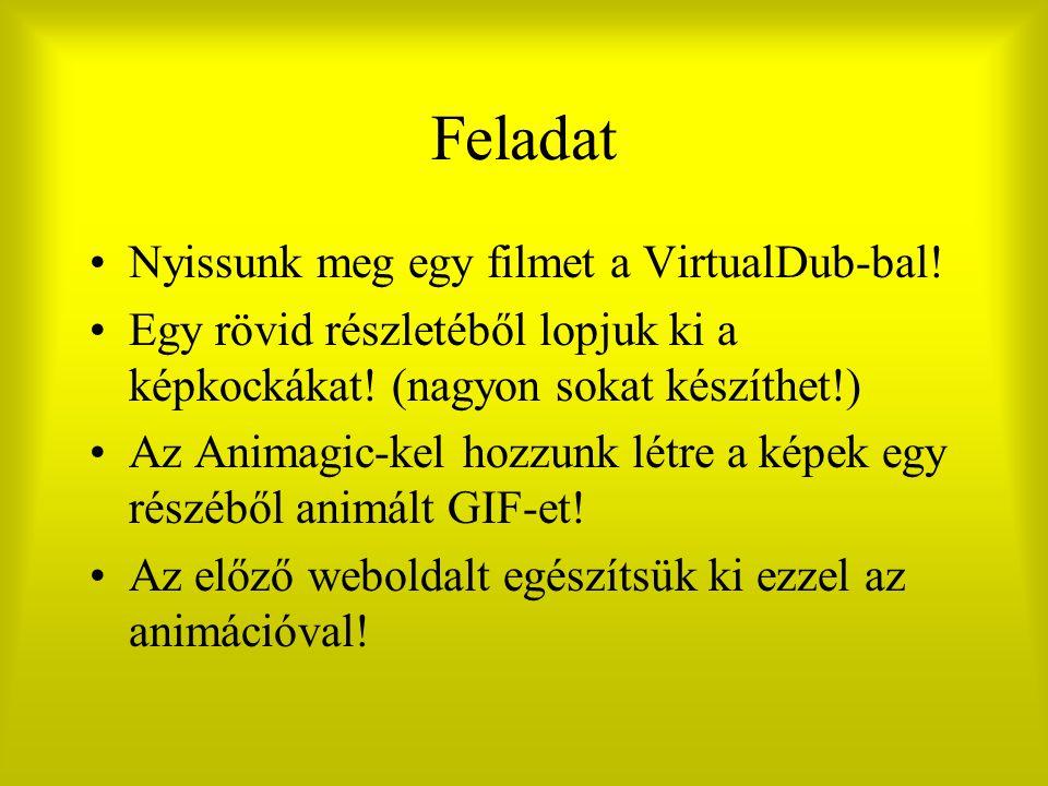 Feladat Nyissunk meg egy filmet a VirtualDub-bal!